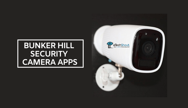 Bunker Hill Security Camera Apps