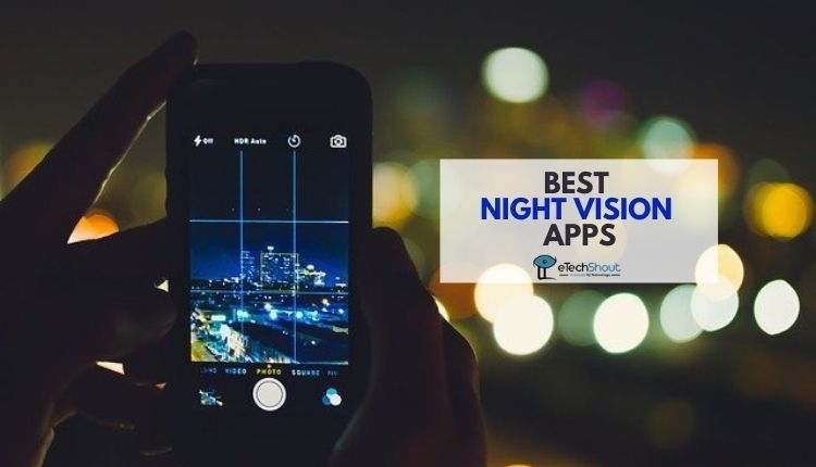 Best Night Vision Apps for Android and iOS