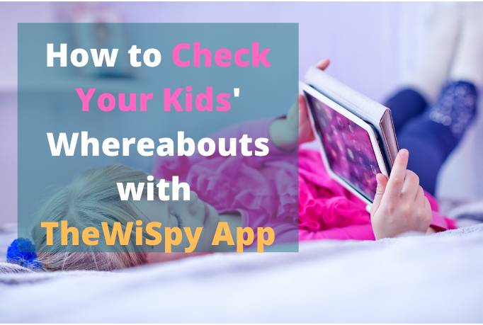 Check Kids Whereabouts with TheWiSpy App